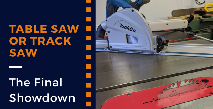 Table Saw or Track Saw